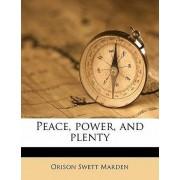 Peace, Power, and Plenty by Orison Swett Marden
