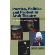 Poetics, Politics and Protest in Arab Theatre by Mas'ud Hamdan