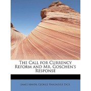 The Call for Currency Reform and Mr. Goschen's Response by James Mavor