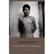 Facing Death in Cambodia by Peter Maguire