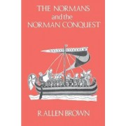 The Normans and the Norman Conquest by R. Allen Brown