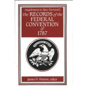 Supplement to Max Farrand's Records of the Federal Convention of 1787: Suppt. v. 5 by James H. Hutson