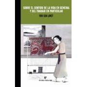 Sun Limet Yun Sobre El Sentido De La Vida En General Y El Trabajo En Particular