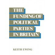 The Funding of Political Parties in Britain by K. D. Ewing