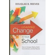 Leading Change in Your School by MR Douglas B Reeves