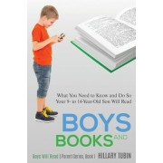 Boys and Books: What You Need to Know and Do So Your 9- To 14-Year-Old Son Will Read