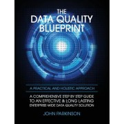 The Data Quality Blueprint: A Comprehensive Step by Step Guide to an Effective & Long Lasting Enterprise-Wide Data Quality Solution