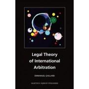 Legal Theory of International Arbitration by Emmanuel Gaillard