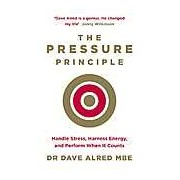 The Pressure Principle: Handle Stress Harness Energy and Perform When It Counts