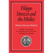 Filippo Strozzi and the Medici by Melissa Meriam Bullard