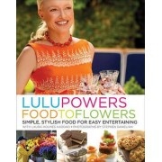 Lulu Powers Food to Flowers by Lulu Powers