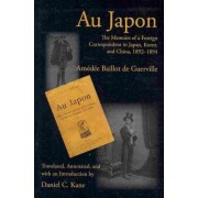 Au Japon: The Memoirs of a Foreign Correspondent in Japan, Korea, and China, 1892-1894 by Amedee Baillot De Guerville