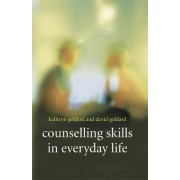 Counselling Skills in Everyday Life by Kathryn Geldard
