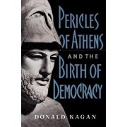 Pericles of Athens and the Birth of Democracy by Donald M. Kagan