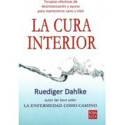 CURA INTERIOR, LA. Un libro imprescindible para aprender a purificar, desintoxicar y relajar tu cuerpo by Dahlke Ruediger