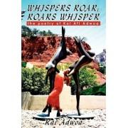 Whispers Roar; Roars Whisper by Kai Adwoa