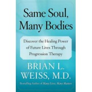 Same Soul, Many Bodies by M D Brian L Weiss