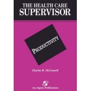 Health Care Supervisor on Productivity by Charles R. McConnell