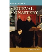 Daily Life in a Medieval Monastery by Sherri Olson