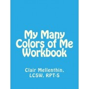 My Many Colors of Me Workbook by Clair Mellenthin