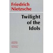 The Twilight of the Idols by Friedrich Wilhelm Nietzsche