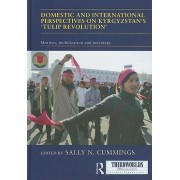 Domestic and International Perspectives on Kyrgyzstan's 'Tulip Revolution' by Sally N. Cummings