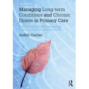 Managing Long-Term Conditions and Chronic Illness in Primary Care by Judith Carrier