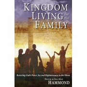 Kingdom Living for the Family - Restoring God's Peace, Joy and Righteousness in the Home by Frank Hammond
