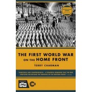 IWM First World War on the Home Front by Terry Charman
