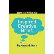 How to Write an Inspired Creative Brief by Howard Ibach