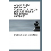 Appeal to the Electors of Connecticut, on the Political Issues of the Present Campaign by [National Union Committee]