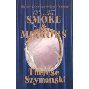 It's All Smoke and Mirrors by Therese Szymanski