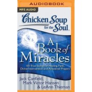 Chicken Soup for the Soul: A Book of Miracles by Jack Canfield