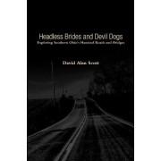 Headless Brides and Devil Dogs by David Alan Scott