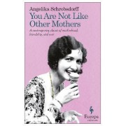 You Are Not Like Other Mothers by Angelika Schrobsdorff