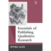 Essentials of Publishing Qualitative Research by Mitchell Allen