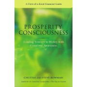 Prosperity Consciousness. Leading Yourself to Money with Conscious Awareness by Steven Bowman