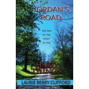 Jordan's Road: The Way of the Spirit in the Hard Things