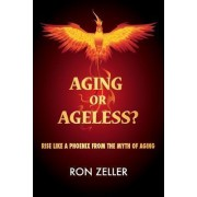 Aging or Ageless? by Ron Zeller