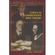 Topics in Commutative Ring Theory by John J. Watkins