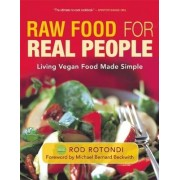 Raw Food for Real People by Rod Rotondi