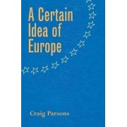 A Certain Idea of Europe by Craig Parsons