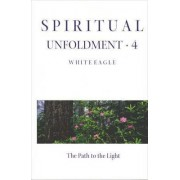 Spiritual Unfoldment: Path of the Light v. 4 by White Eagle