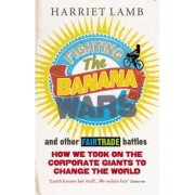 Fighting the Banana Wars and Other Fairtrade Battles by Harriet Lamb