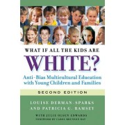 What If All the Kids Are White?: Anti-Bias Multicultural Education with Young Children and Families