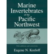 Marine Invertebrates of the Pacific Northwest by Eugene N. Kozloff