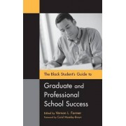 The Black Student's Guide to Graduate and Professional School Success by Vernon L. Farmer