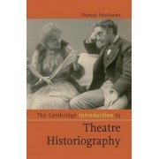 The Cambridge Introduction to Theatre Historiography by Thomas Postlewait