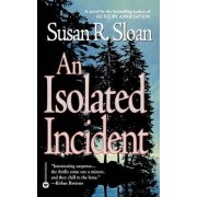 An Isolated Incident by Susan R Sloan