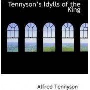 Tennysons Idylls of the King by Lord Alfred Tennyson Baron